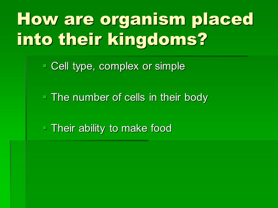 How are organism placed into their kingdoms
