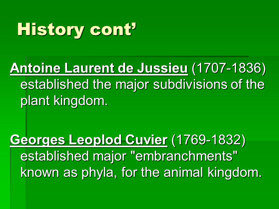 History cont' Antoine Laurent de Jussieu (1707-1836) established the major subdivisions of the plant kingdom.
