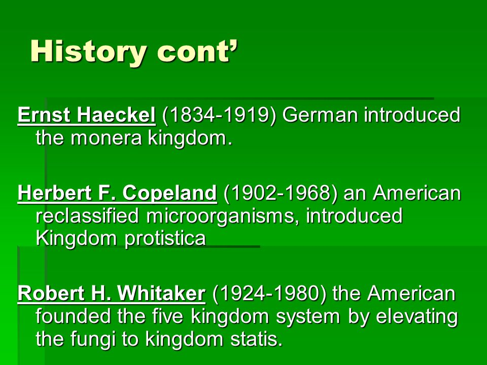 History cont' Ernst Haeckel (1834-1919) German introduced the monera kingdom.