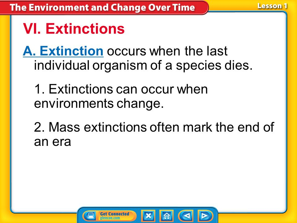 VI. Extinctions A. Extinction occurs when the last individual organism of a species dies. 1. Extinctions can occur when environments change.