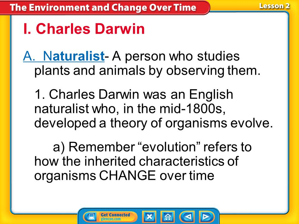 I. Charles Darwin A. Naturalist- A person who studies plants and animals by observing them.