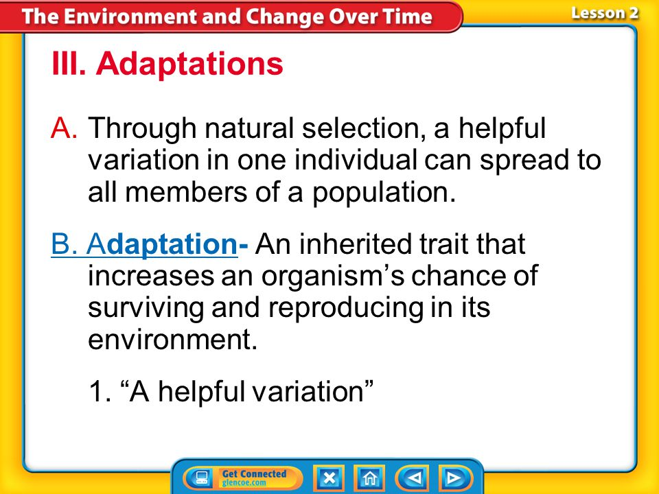 III. Adaptations Through natural selection, a helpful variation in one individual can spread to all members of a population.