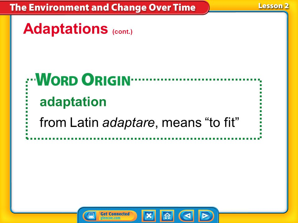 Adaptations (cont.) adaptation from Latin adaptare, means to fit