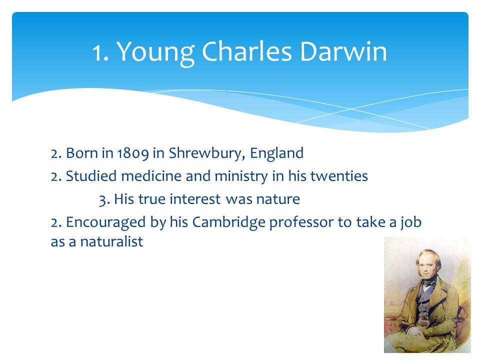 1. Young Charles Darwin 2. Born in 1809 in Shrewbury, England