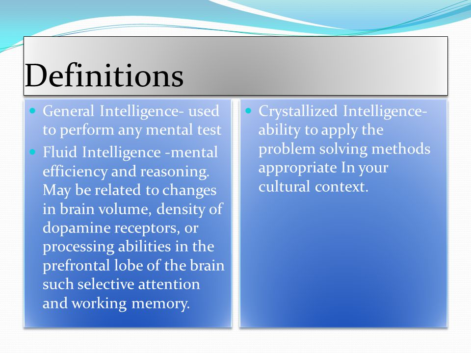 Definitions General Intelligence- used to perform any mental test
