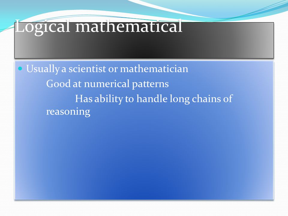 Logical mathematical Usually a scientist or mathematician