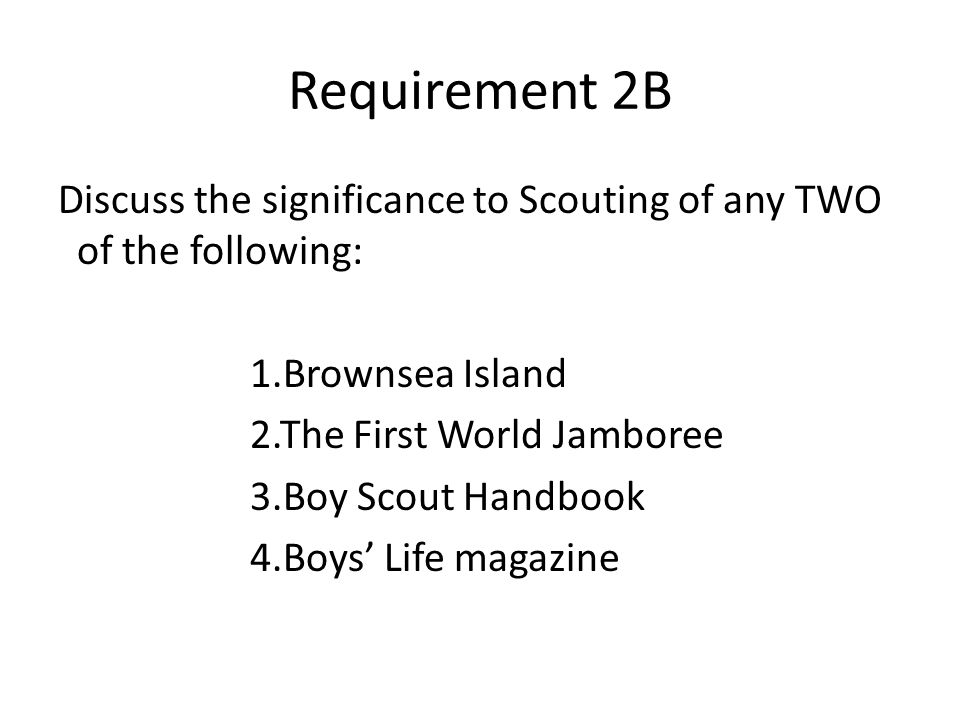 Requirement 2B Discuss the significance to Scouting of any TWO of the following: 1.Brownsea Island.