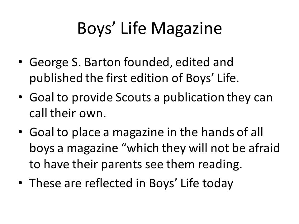 Boys' Life Magazine George S. Barton founded, edited and published the first edition of Boys' Life.