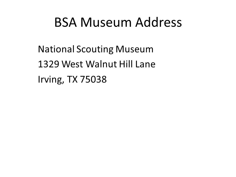 BSA Museum Address National Scouting Museum 1329 West Walnut Hill Lane