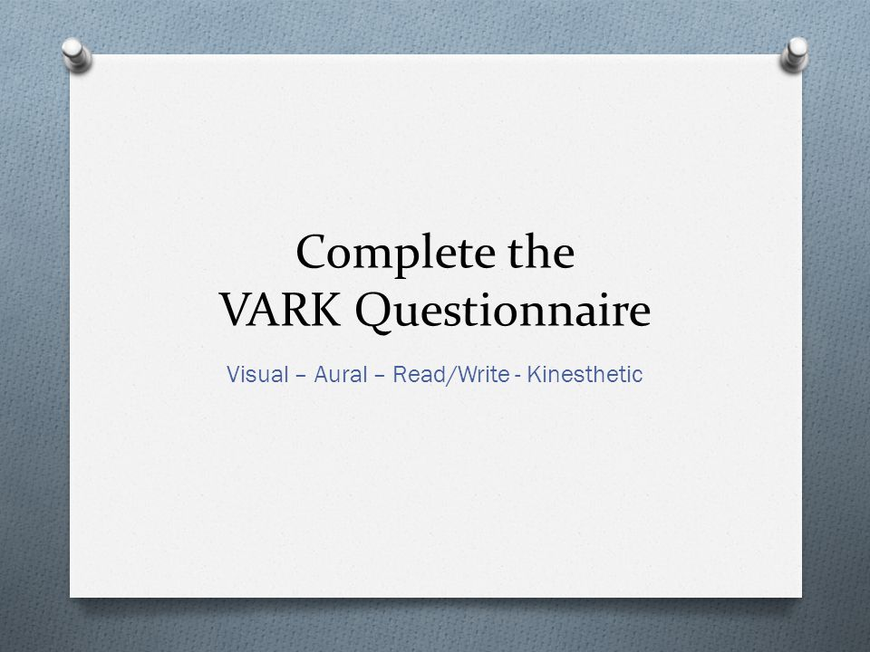 Complete the VARK Questionnaire
