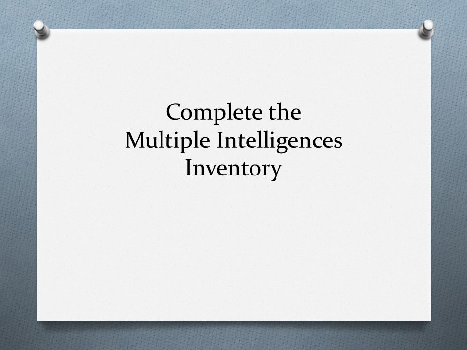 Complete the Multiple Intelligences Inventory