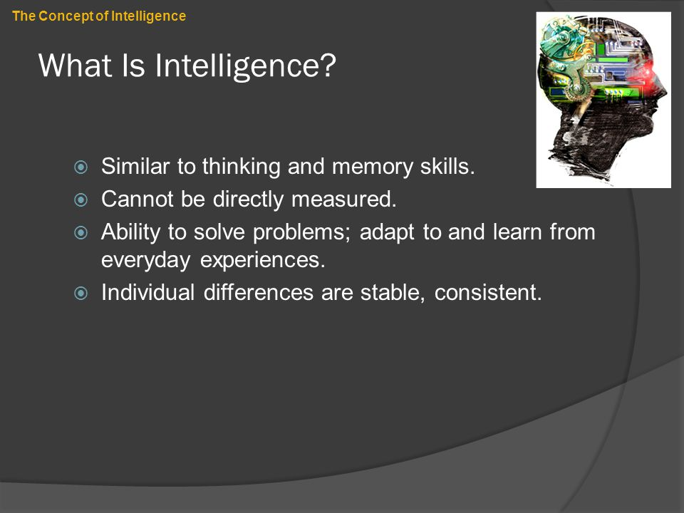 What Is Intelligence Similar to thinking and memory skills.