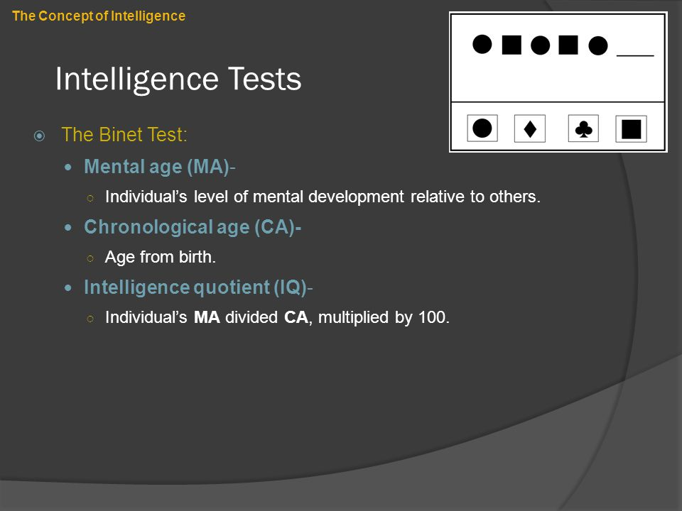 Intelligence Tests The Binet Test: Mental age (MA)-