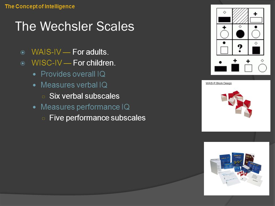 The Wechsler Scales WAIS-IV — For adults. WISC-IV — For children.