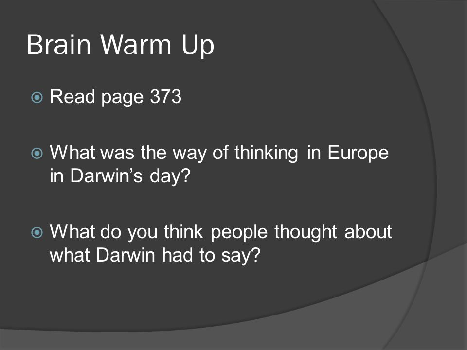 Brain Warm Up Read page 373. What was the way of thinking in Europe in Darwin's day.