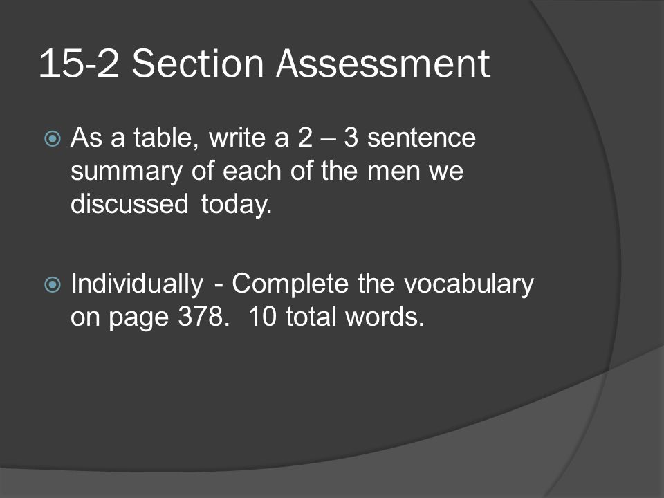 15-2 Section Assessment As a table, write a 2 – 3 sentence summary of each of the men we discussed today.