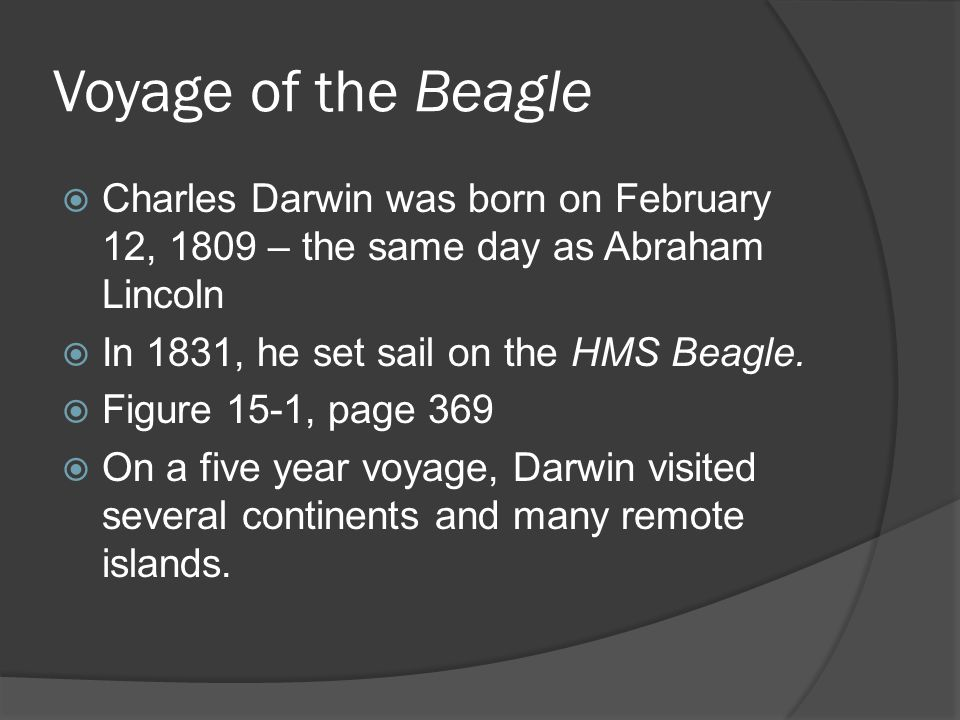 Voyage of the Beagle Charles Darwin was born on February 12, 1809 – the same day as Abraham Lincoln.