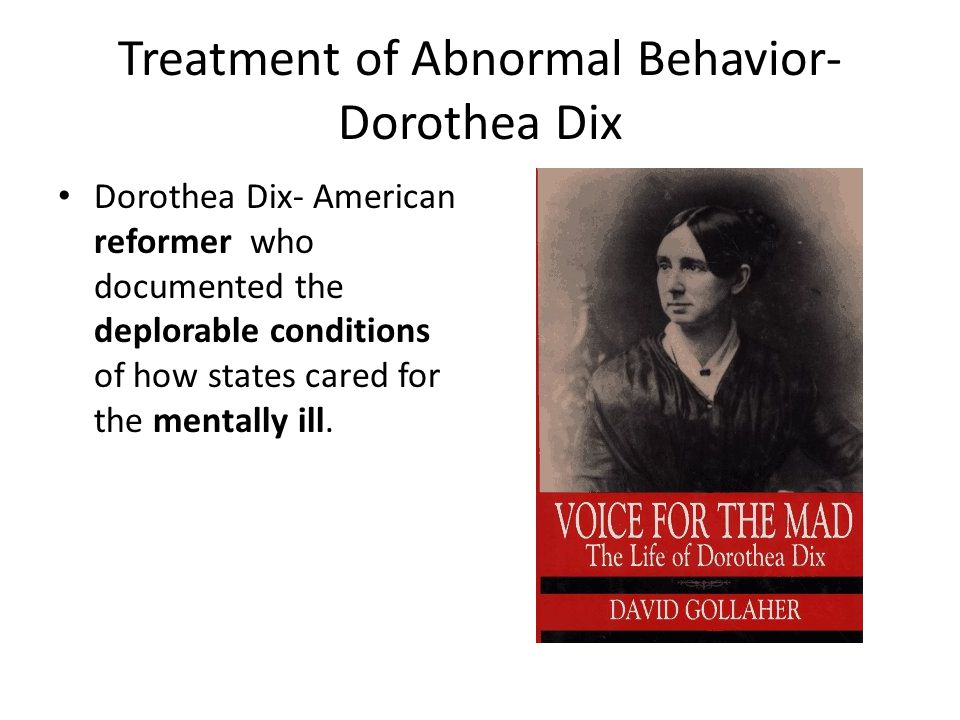 Treatment of Abnormal Behavior- Dorothea Dix