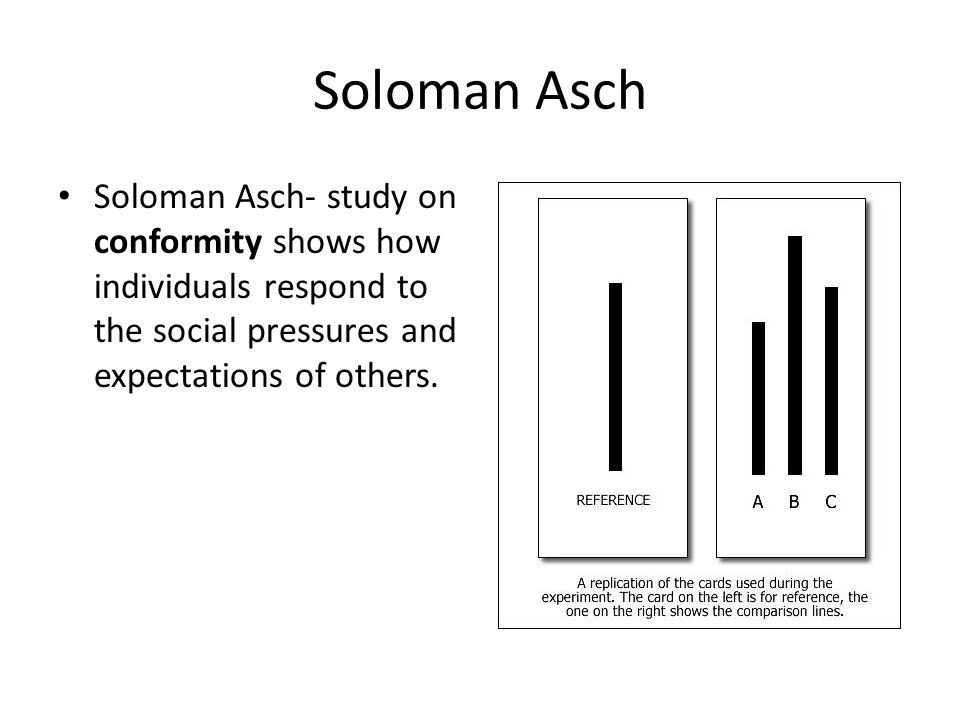 Soloman Asch Soloman Asch- study on conformity shows how individuals respond to the social pressures and expectations of others.
