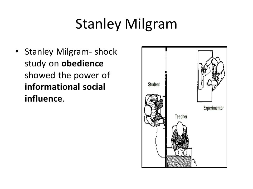 Stanley Milgram Stanley Milgram- shock study on obedience showed the power of informational social influence.