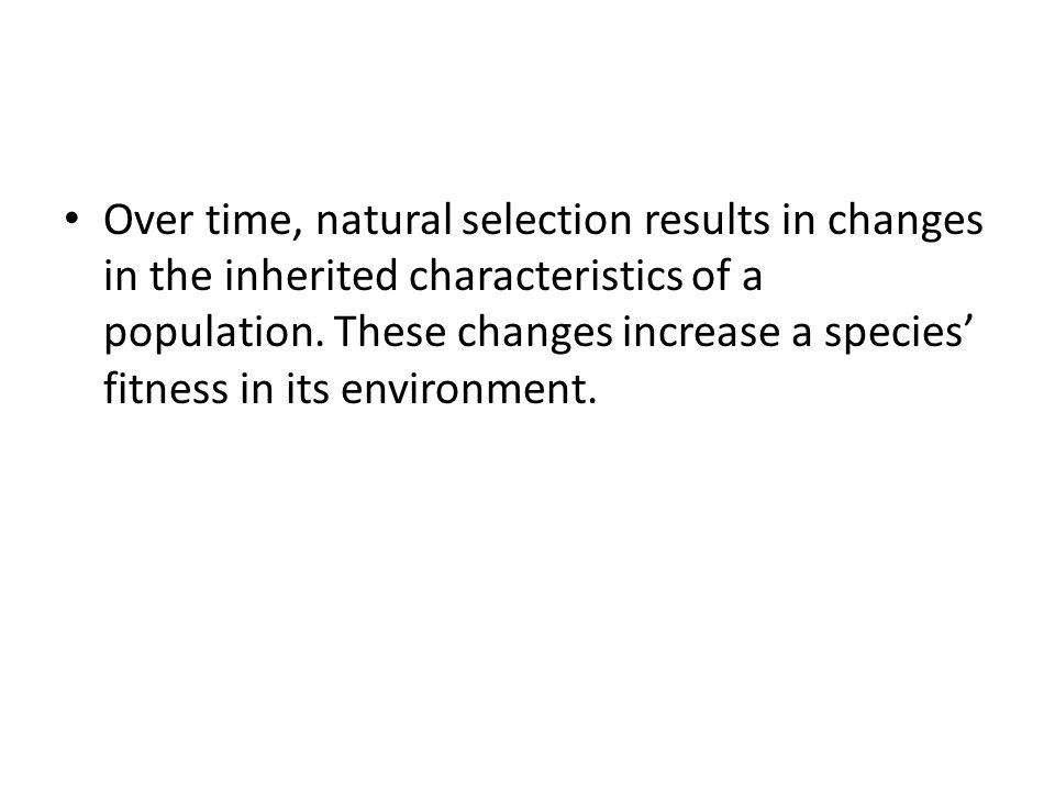 Over time, natural selection results in changes in the inherited characteristics of a population.