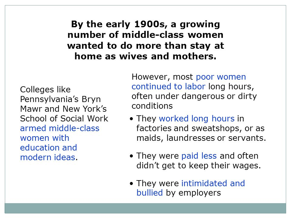 By the early 1900s, a growing number of middle-class women wanted to do more than stay at home as wives and mothers.