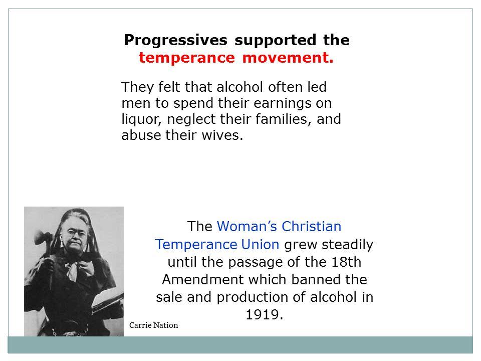 Progressives supported the temperance movement.