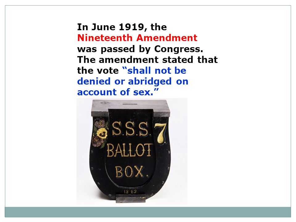 In June 1919, the Nineteenth Amendment was passed by Congress