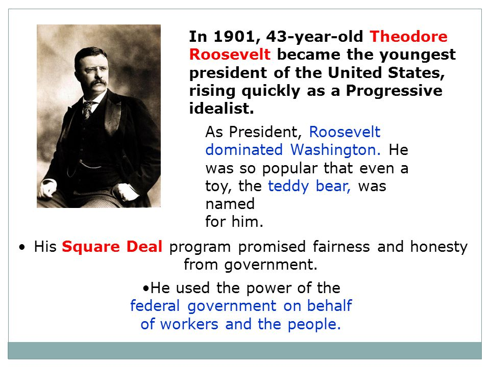 His Square Deal program promised fairness and honesty from government.