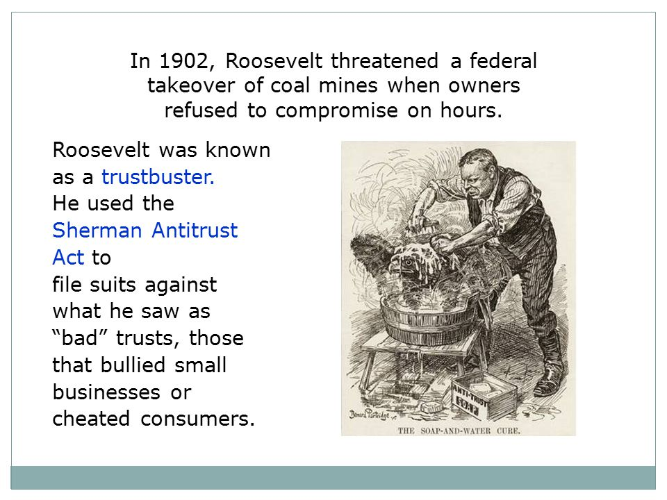 In 1902, Roosevelt threatened a federal takeover of coal mines when owners refused to compromise on hours.