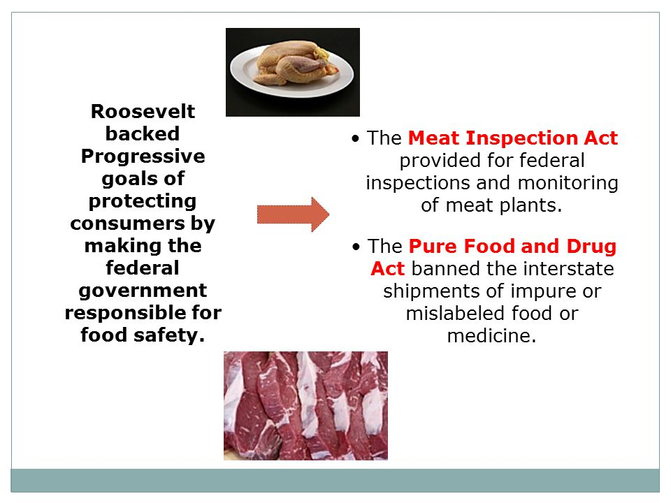 Roosevelt backed Progressive goals of protecting consumers by making the federal government responsible for food safety.