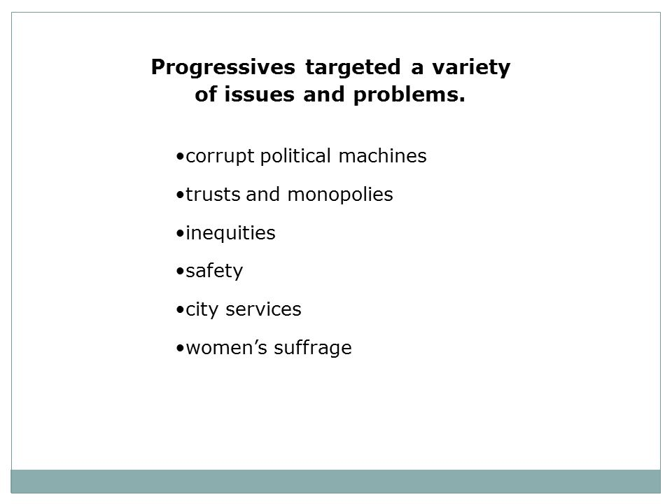 Progressives targeted a variety of issues and problems.