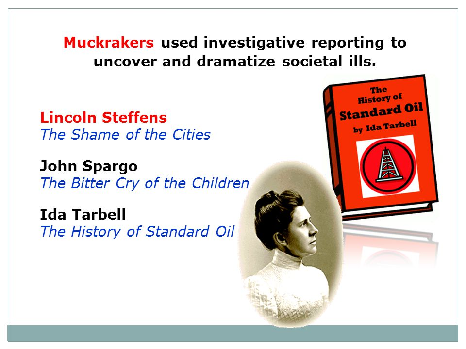 Muckrakers used investigative reporting to uncover and dramatize societal ills.