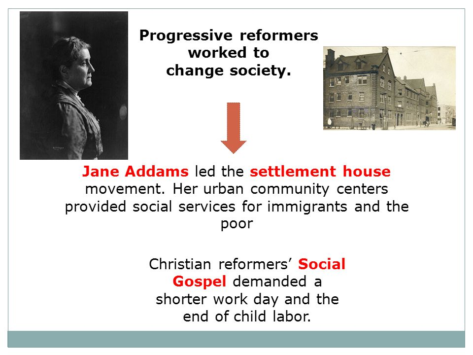 Progressive reformers worked to