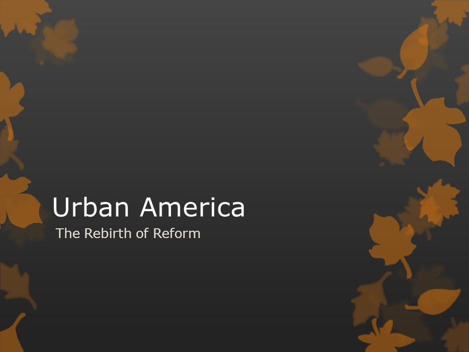 Urban America The Rebirth of Reform