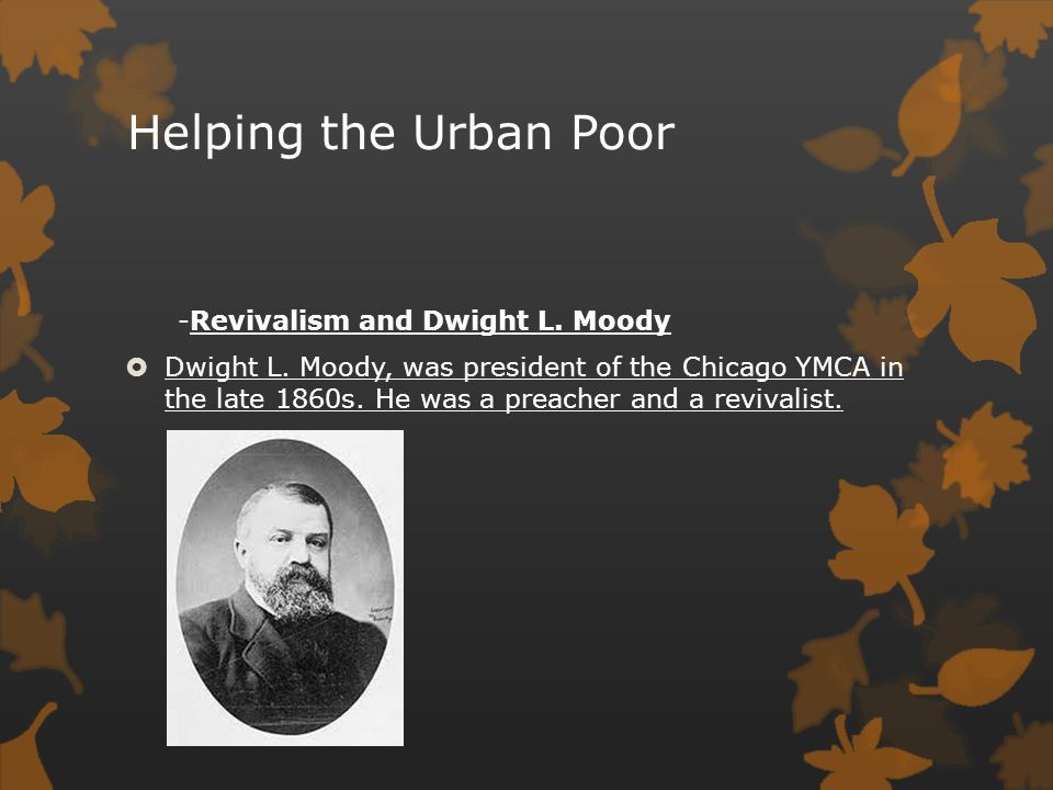 Helping the Urban Poor -Revivalism and Dwight L. Moody