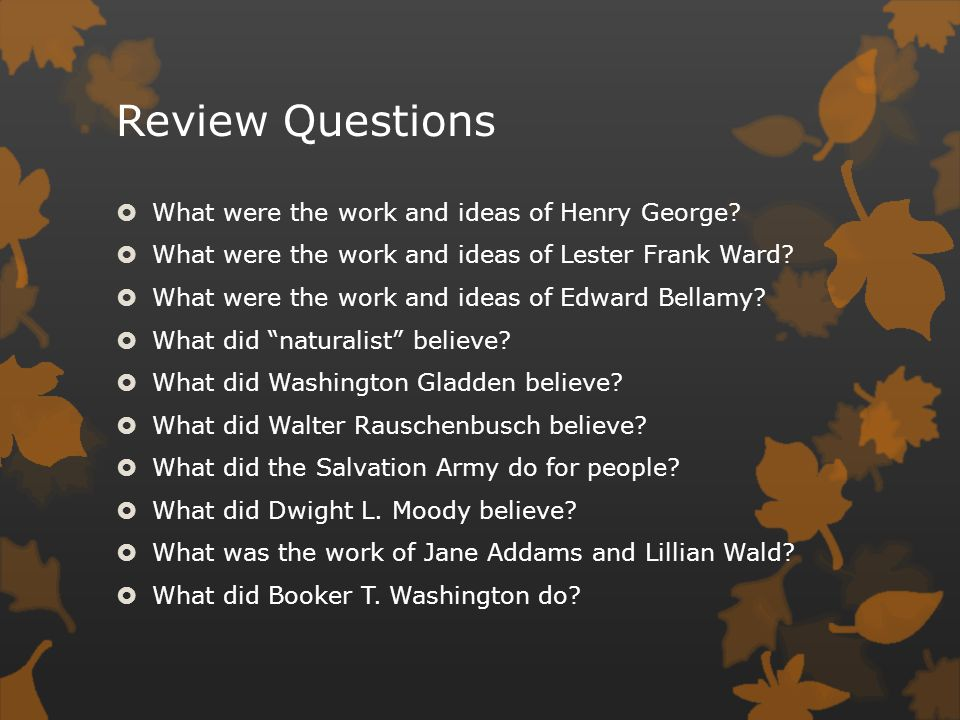 Review Questions What were the work and ideas of Henry George