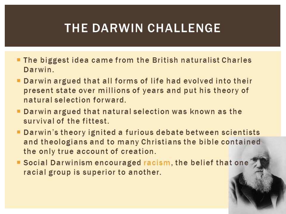 The Darwin Challenge The biggest idea came from the British naturalist Charles Darwin.