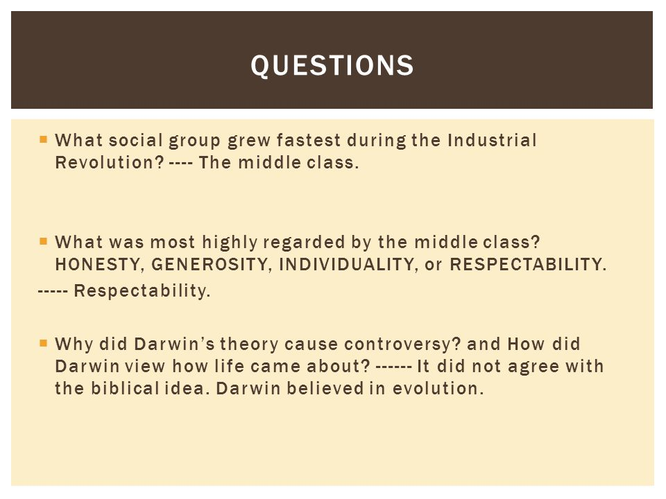 Questions What social group grew fastest during the Industrial Revolution ---- The middle class.