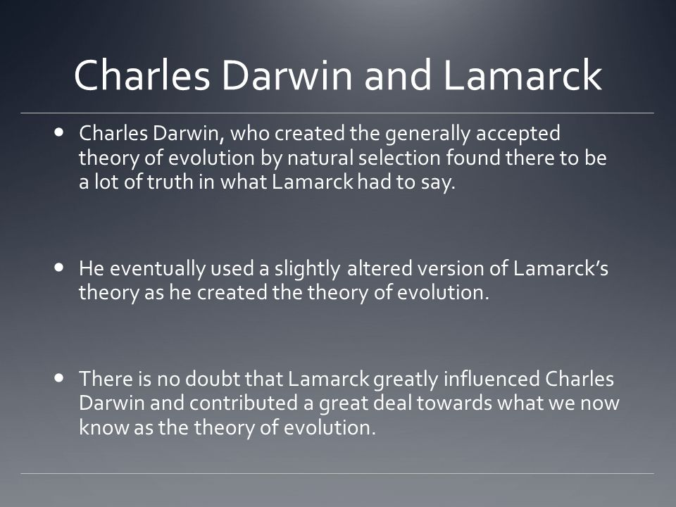 lamarcks influence on the development of darwins theory Lamarck's theories on inheritance of characteristics, transmutation and the use and disuse of internal structures can be seen in the preliminary ground work of darwin's theory of natural selection, mutation of species and use and disuse of an organisms body parts.