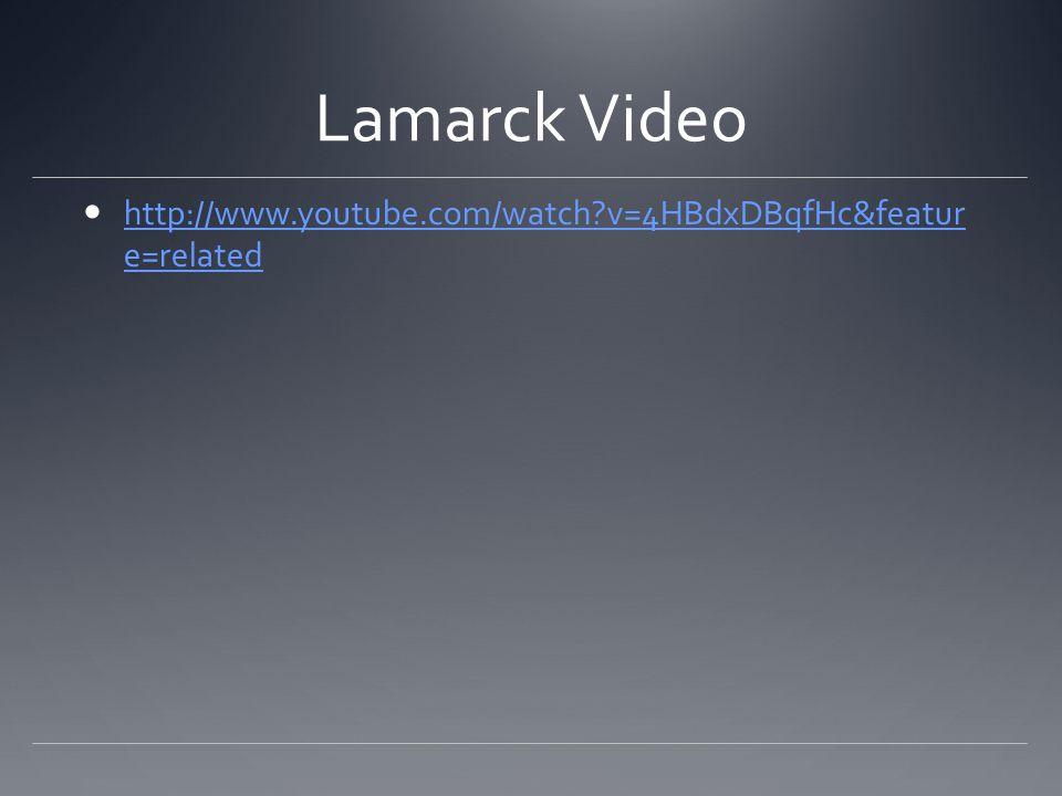 Lamarck Video http://www.youtube.com/watch v=4HBdxDBqfHc&featur e=related