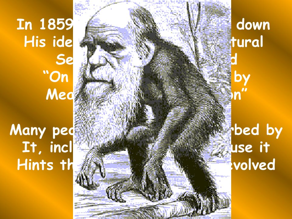 In 1859, Darwin finally wrote down His ideas of evolution and natural