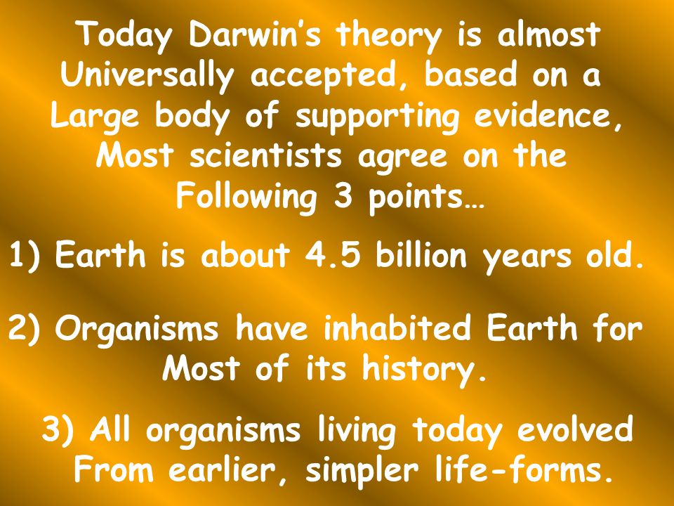 Today Darwin's theory is almost Universally accepted, based on a