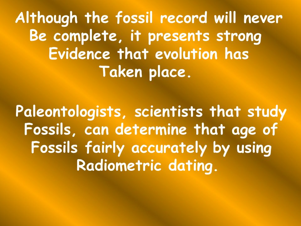 Although the fossil record will never Be complete, it presents strong