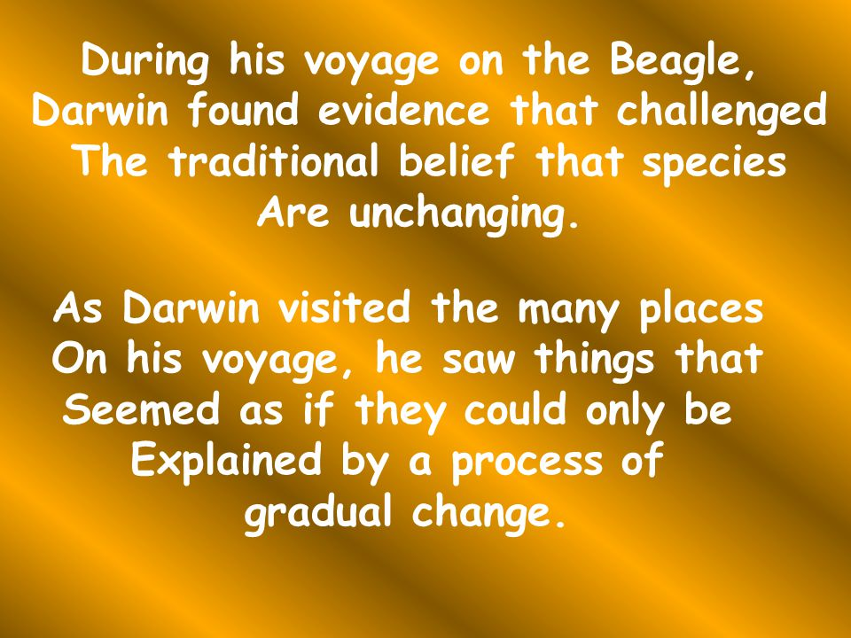During his voyage on the Beagle, Darwin found evidence that challenged