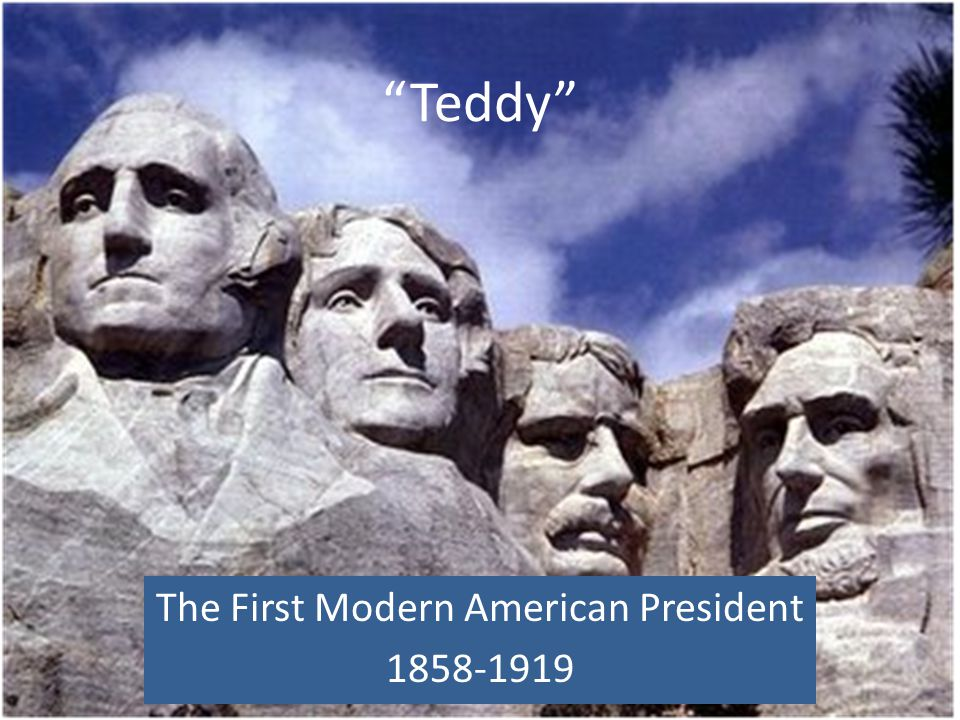 The First Modern American President 1858-1919
