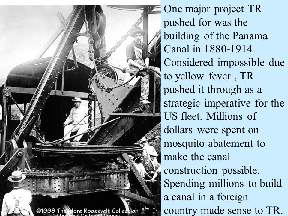 One major project TR pushed for was the building of the Panama Canal in 1880-1914.
