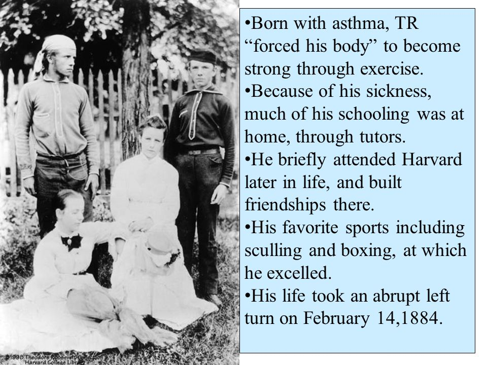 Born with asthma, TR forced his body to become strong through exercise.