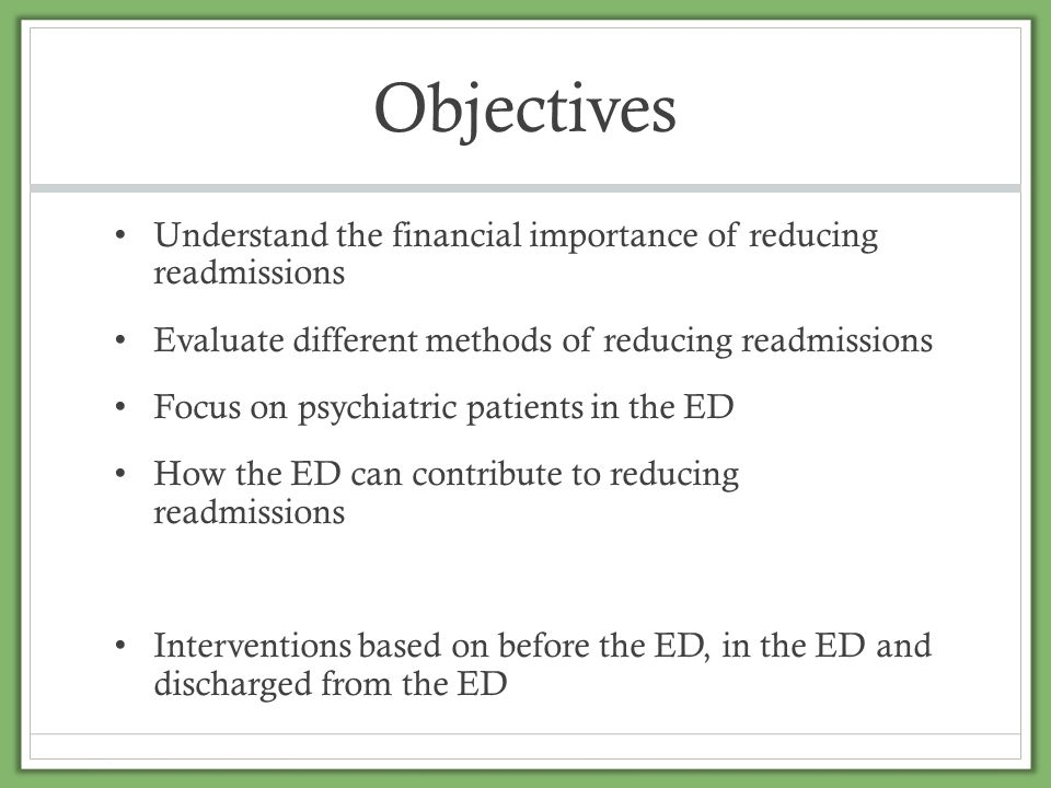 Objectives Understand the financial importance of reducing readmissions. Evaluate different methods of reducing readmissions.