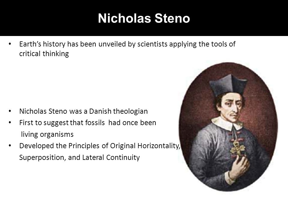 Nicholas Steno Earth's history has been unveiled by scientists applying the tools of critical thinking.